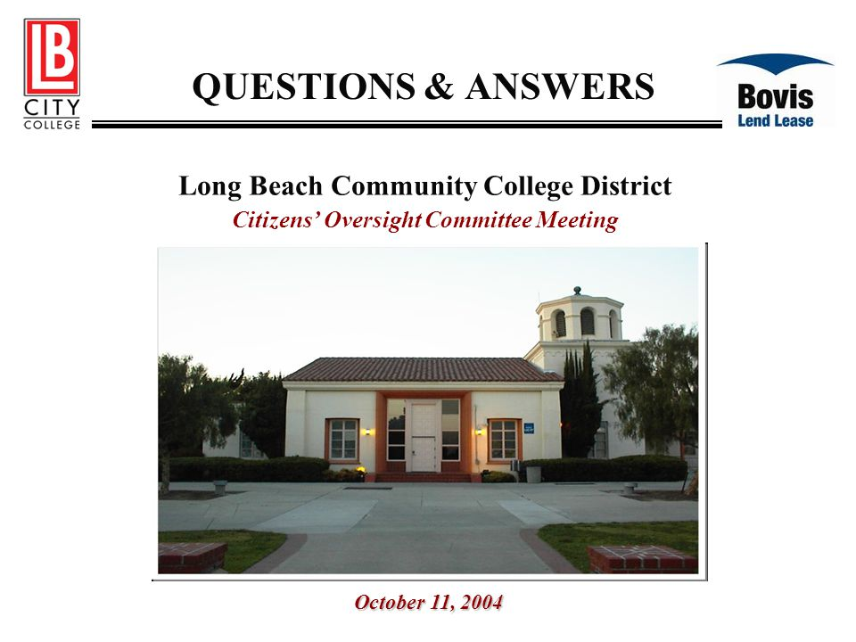 QUESTIONS & ANSWERS Long Beach Community College District Citizens' Oversight Committee Meeting October 11, 2004
