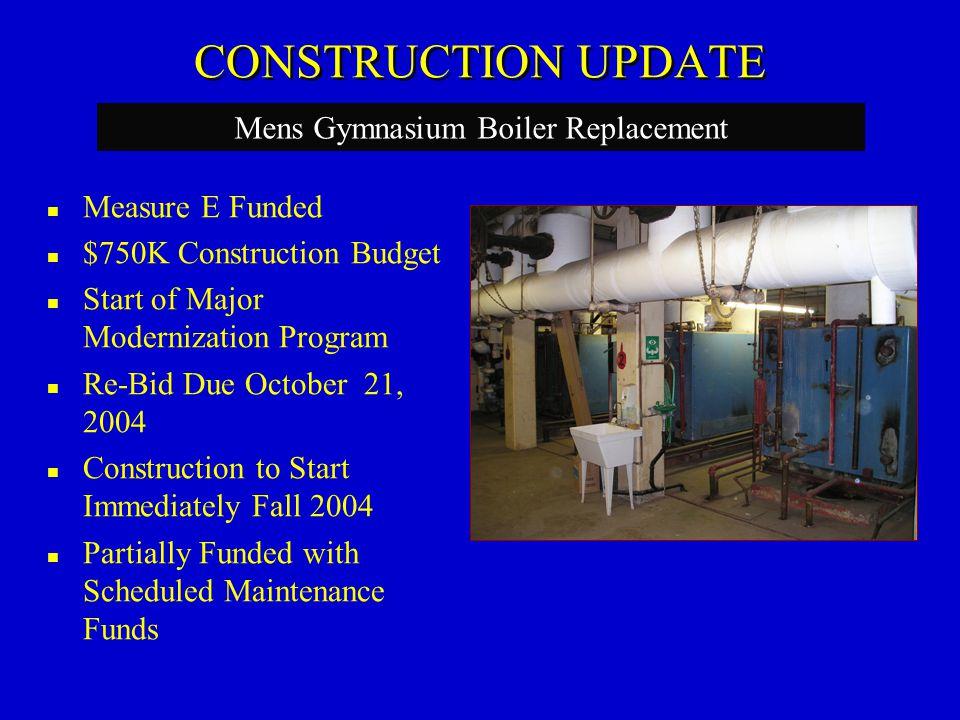CONSTRUCTION UPDATE Measure E Funded $750K Construction Budget Start of Major Modernization Program Re-Bid Due October 21, 2004 Construction to Start