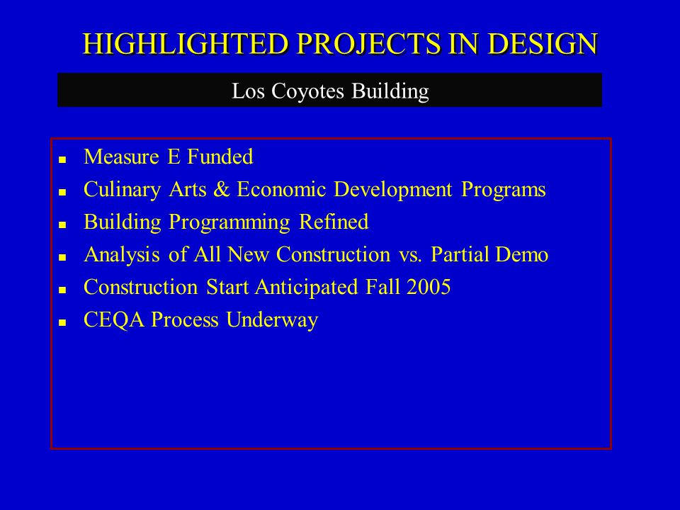 HIGHLIGHTED PROJECTS IN DESIGN Measure E Funded Culinary Arts & Economic Development Programs Building Programming Refined Analysis of All New Construction vs.
