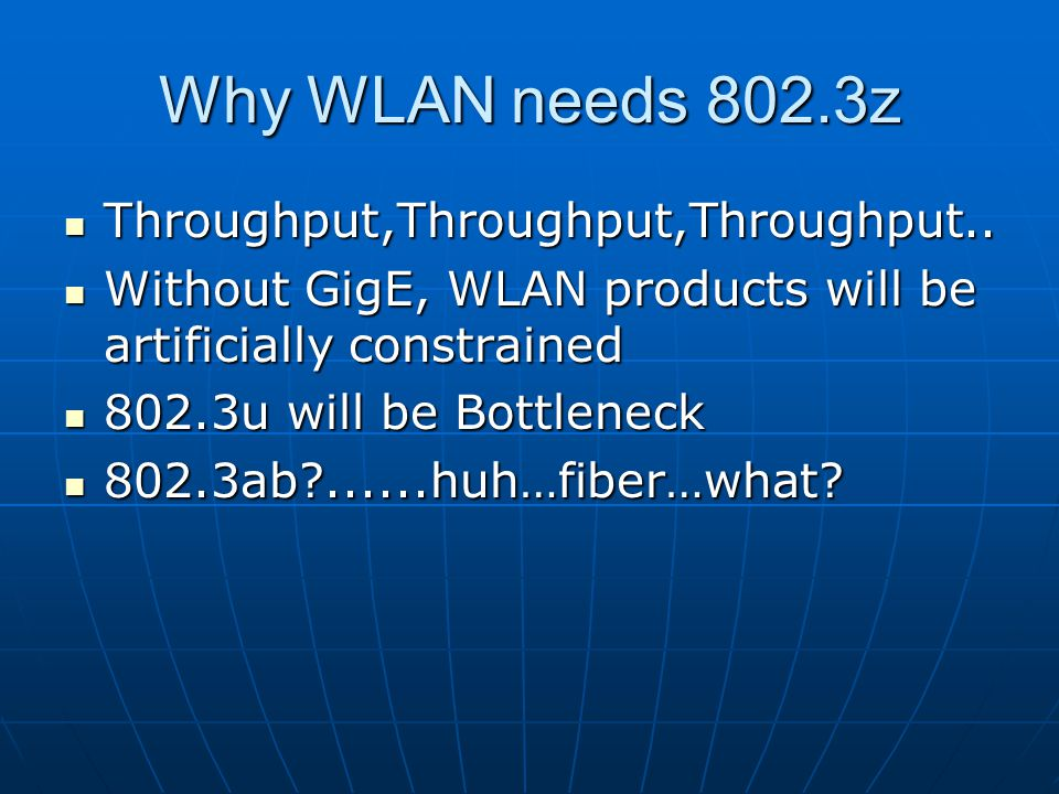 Why WLAN needs 802.3z Throughput,Throughput,Throughput..