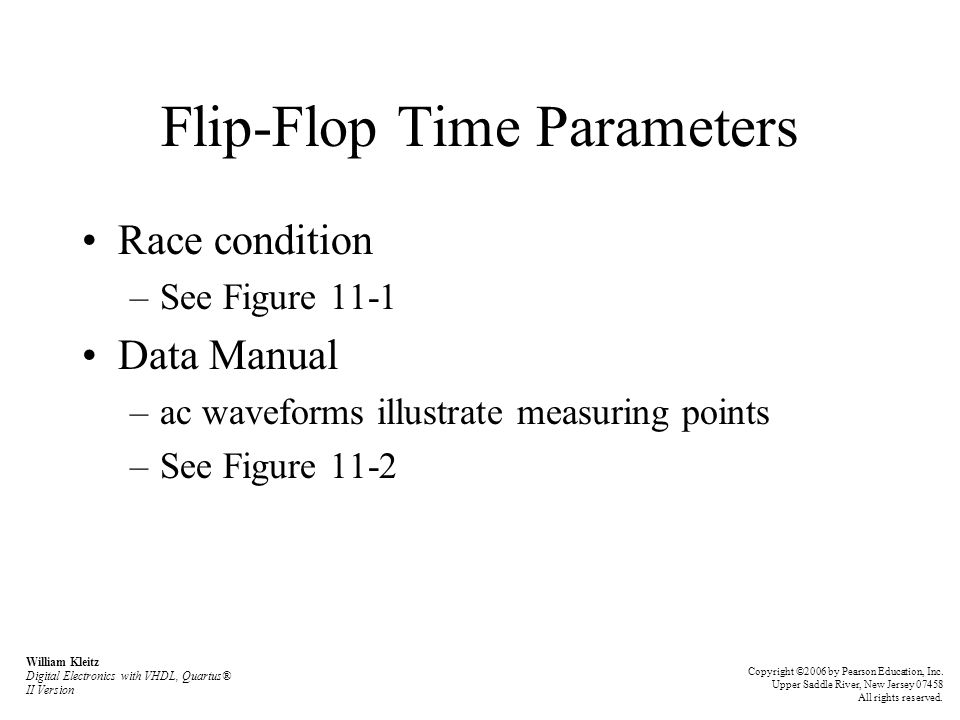 Flip-Flop Time Parameters Race condition –See Figure 11-1 Data Manual –ac waveforms illustrate measuring points –See Figure 11-2 William Kleitz Digita