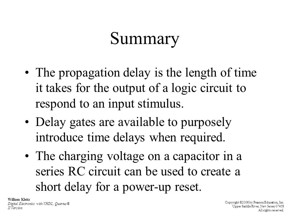 Summary The propagation delay is the length of time it takes for the output of a logic circuit to respond to an input stimulus. Delay gates are availa