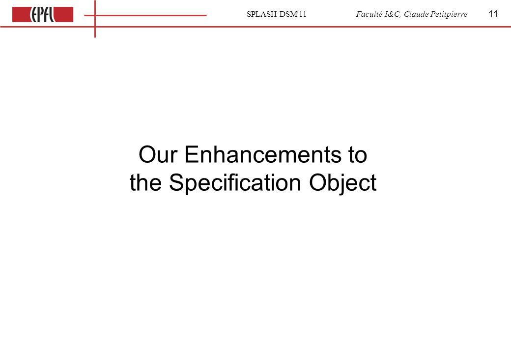 SPLASH-DSM 11 Faculté I&C, Claude Petitpierre Our Enhancements to the Specification Object 11