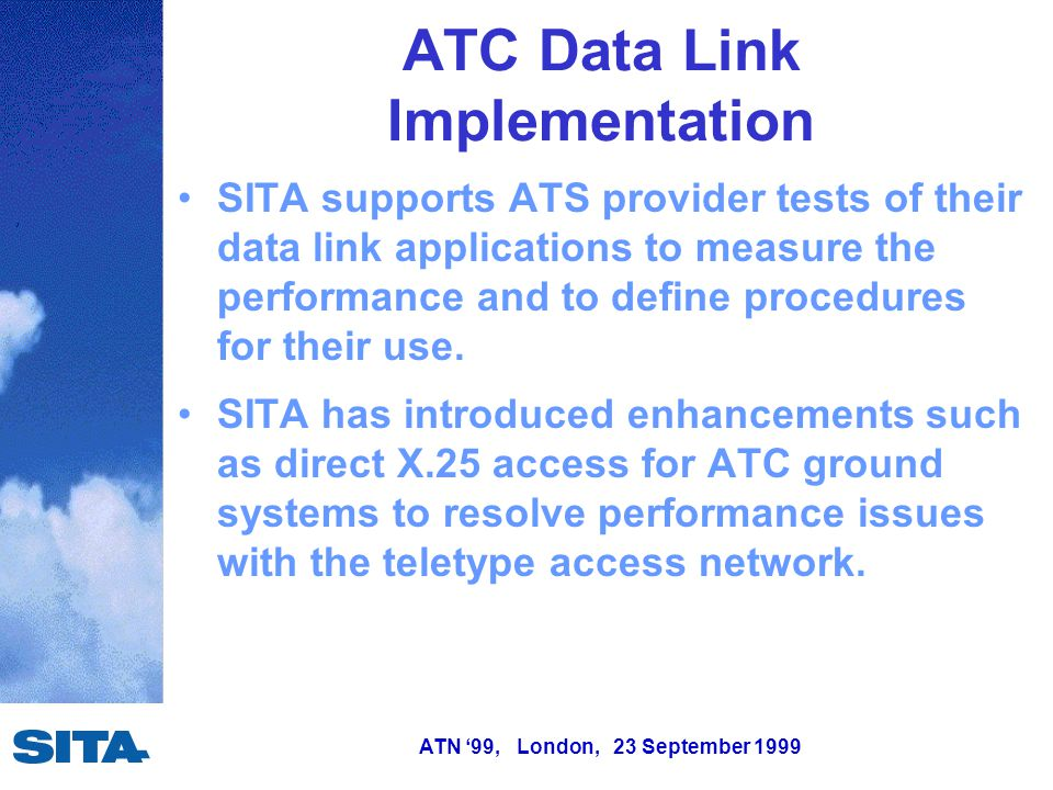 ATN '99, London, 23 September 1999 ATC Data Link Implementation SITA supports ATS provider tests of their data link applications to measure the perfor