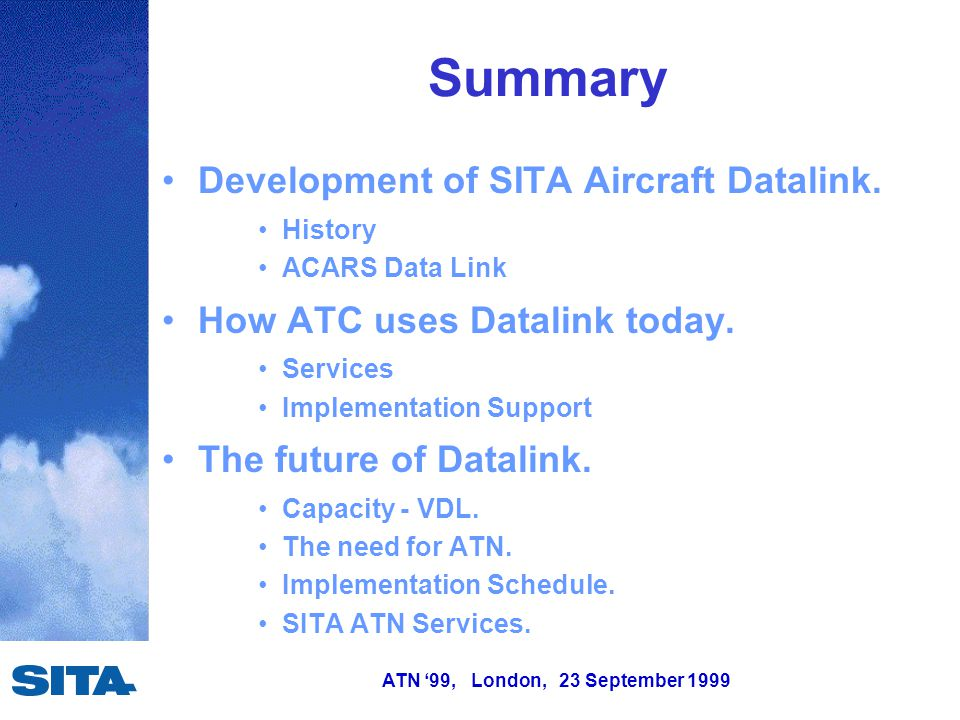 ATN '99, London, 23 September 1999 History The airlines created SITA in 1949 to provide them with shared network services.