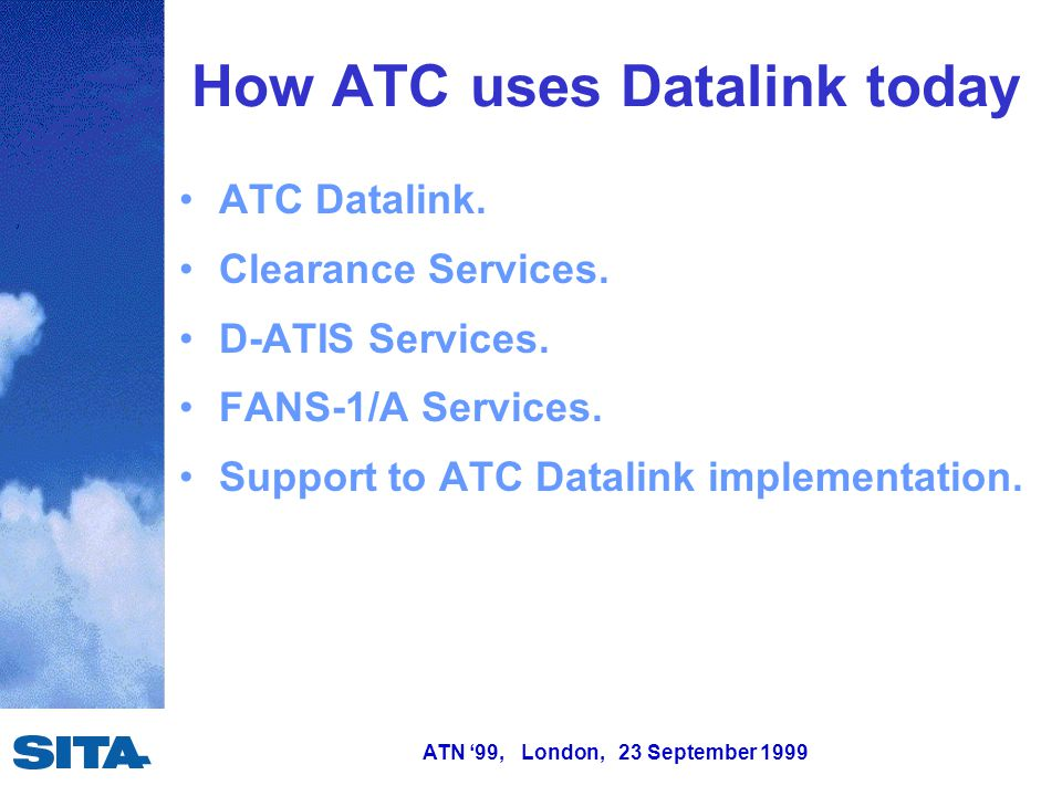ATN '99, London, 23 September 1999 How ATC uses Datalink today ATC Datalink.