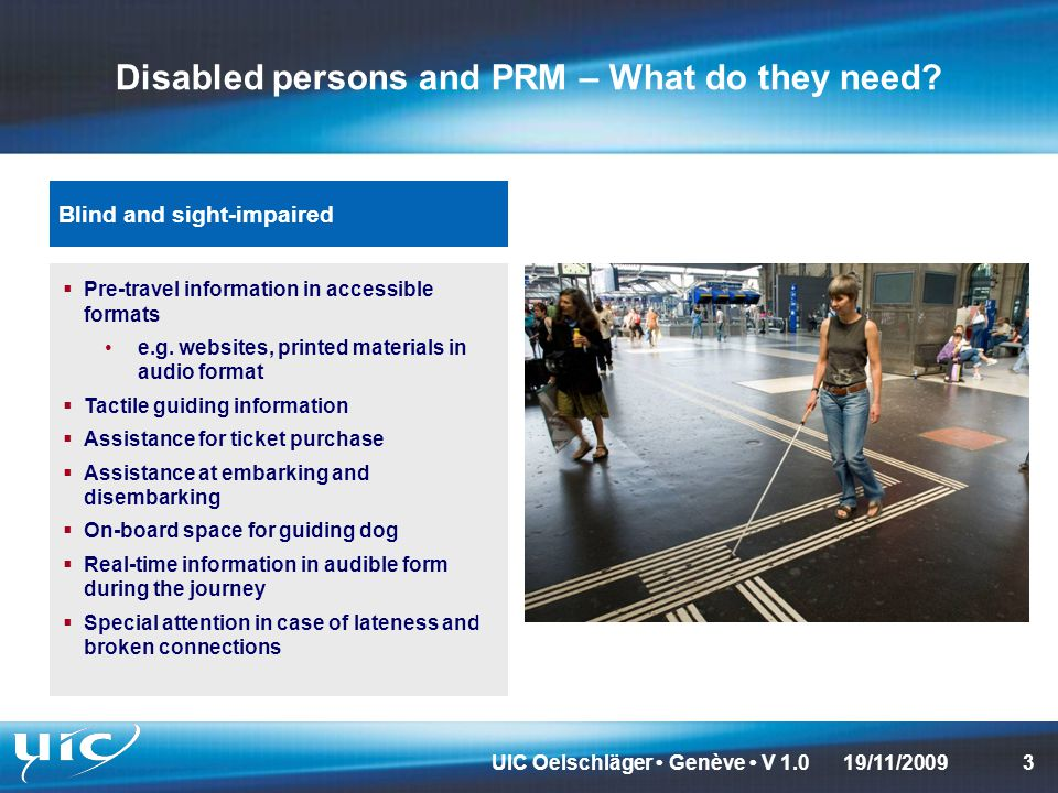 UIC Oelschläger Genève V 1.0419/11/2009 Disabled persons and PRM – What do they need.