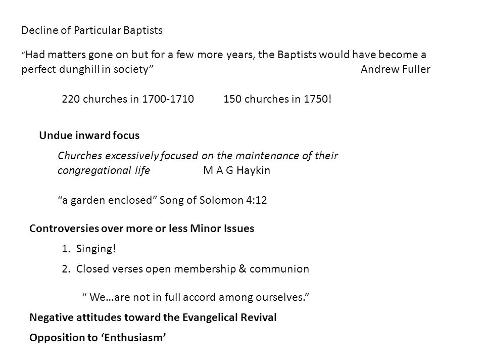 Decline of Particular Baptists Had matters gone on but for a few more years, the Baptists would have become a perfect dunghill in society Andrew Fuller 220 churches in 1700-1710150 churches in 1750.