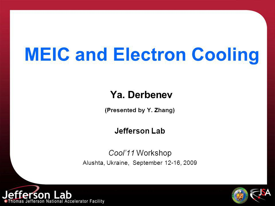 MEIC and Electron Cooling Ya. Derbenev (Presented by Y.