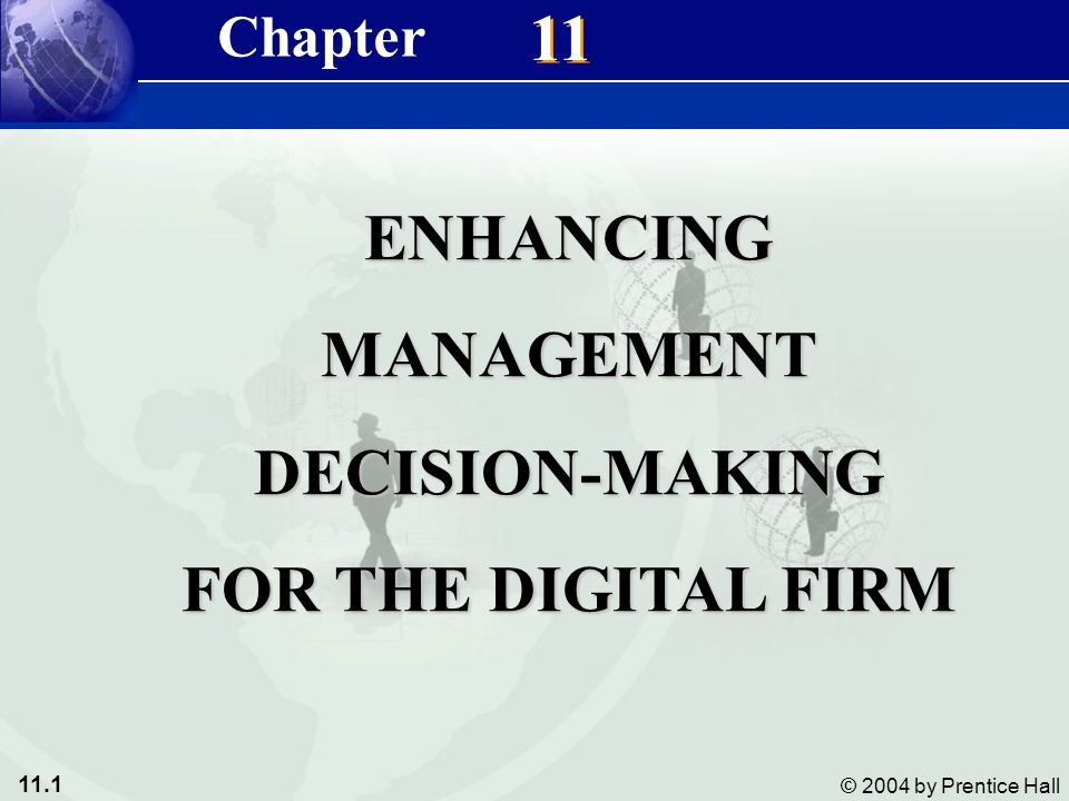 11.32 © 2004 by Prentice Hall Management Information Systems 8/e Chapter 11 Enhancing Management Decision-Making for the Digital Firm Hardware: Conference facility, electronic hardwareHardware: Conference facility, electronic hardware Software tools: Tools for organizing ideas, gathering information, and ranking and seeking prioritiesSoftware tools: Tools for organizing ideas, gathering information, and ranking and seeking priorities People: Participants, trained facilitator, staff supporting hardware and softwarePeople: Participants, trained facilitator, staff supporting hardware and software GROUP DECISION-SUPPORT SYSTEMS (GDSS) Characteristics of GDSS