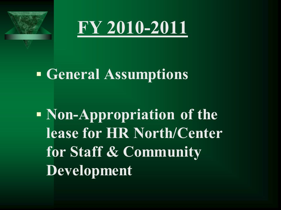 FY 2010-2011  General Assumptions  Non-Appropriation of the lease for HR North/Center for Staff & Community Development