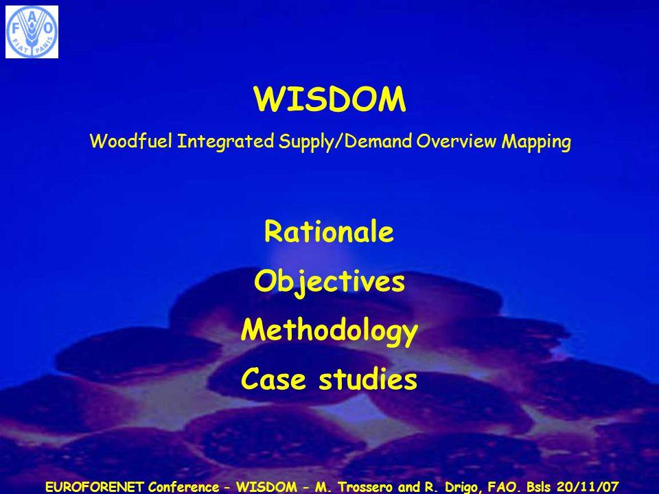EUROFORENET Conference - WISDOM - M. Trossero and R. Drigo, FAO. Bsls 20/11/07 WISDOM Woodfuel Integrated Supply/Demand Overview Mapping Rationale Obj