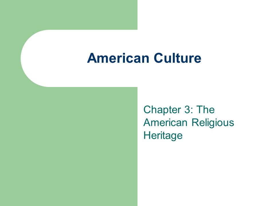 American Culture Chapter 3: The American Religious Heritage