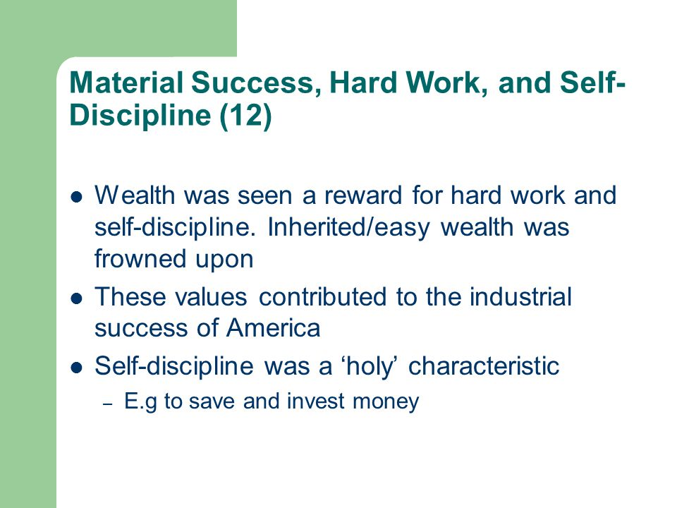 Material Success, Hard Work, and Self- Discipline (12) Wealth was seen a reward for hard work and self-discipline.