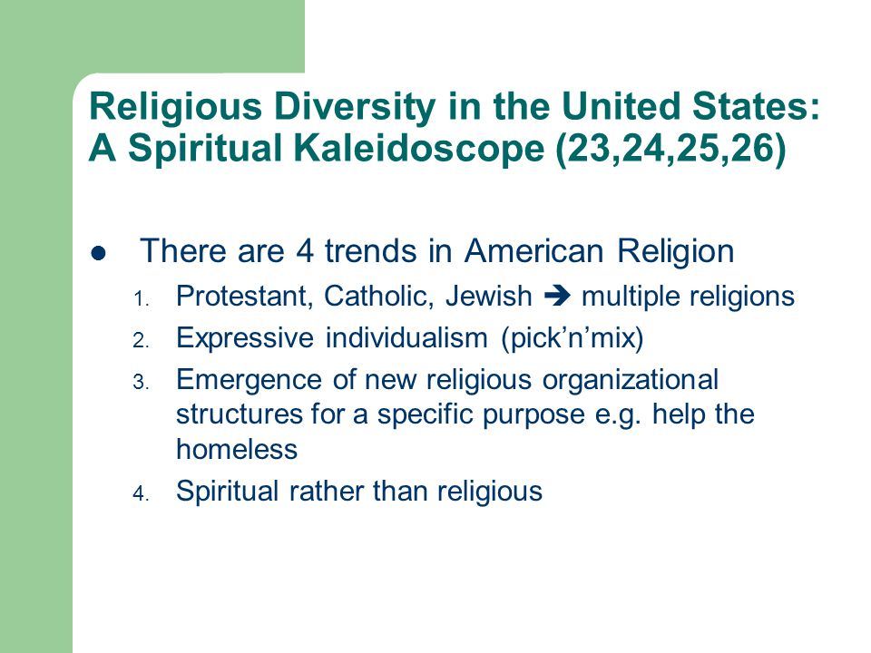 Religious Diversity in the United States: A Spiritual Kaleidoscope (23,24,25,26) There are 4 trends in American Religion 1.