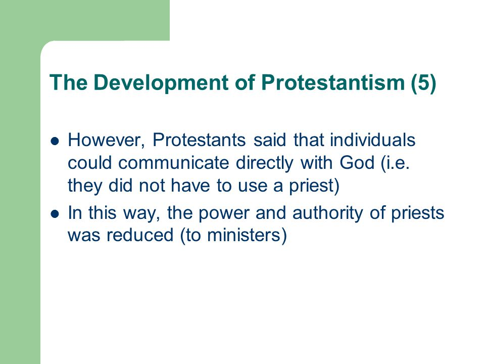 The Development of Protestantism (5) However, Protestants said that individuals could communicate directly with God (i.e.