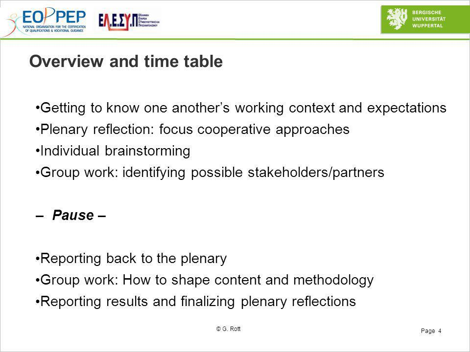© G. Rott Page 4 Overview and time table Getting to know one another's working context and expectations Plenary reflection: focus cooperative approach