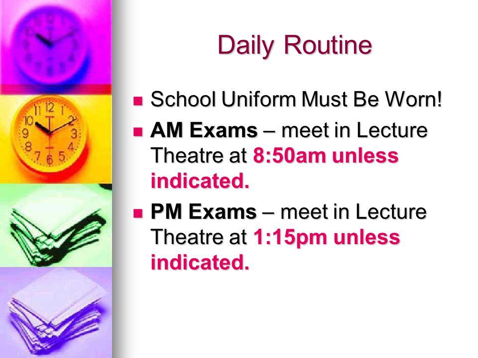 Daily Routine School Uniform Must Be Worn. School Uniform Must Be Worn.