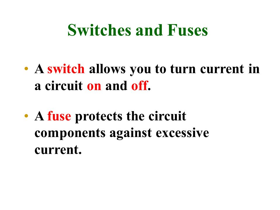 Switches and Fuses A switch allows you to turn current in a circuit on and off.