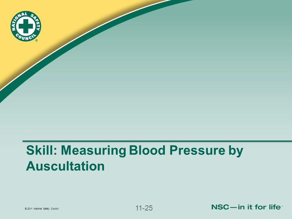 © 2011 National Safety Council 11-25 Skill: Measuring Blood Pressure by Auscultation