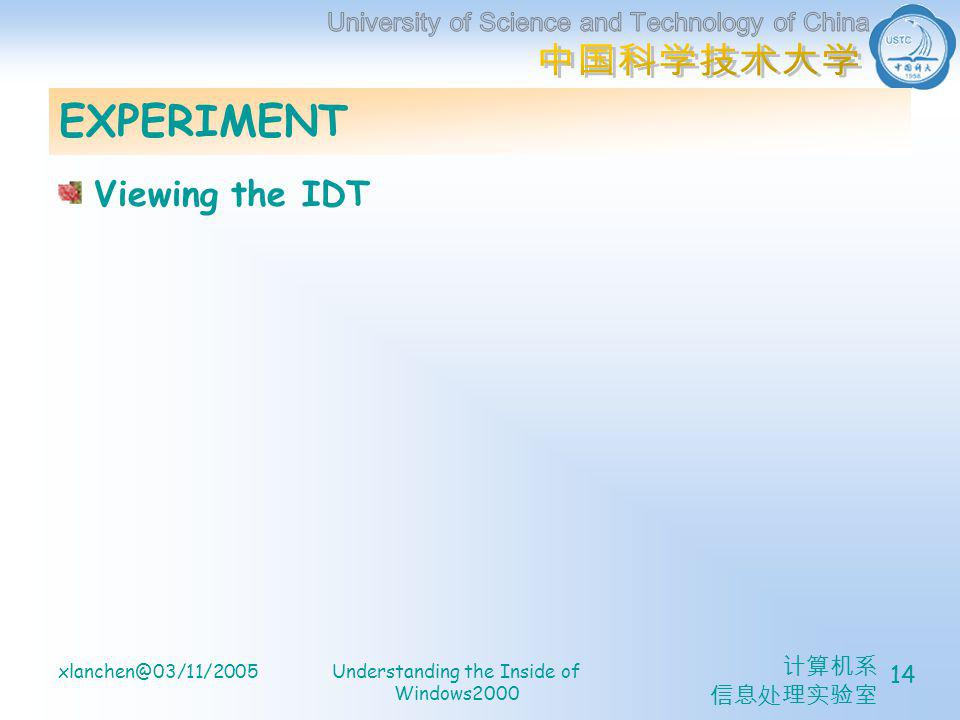 计算机系 信息处理实验室 xlanchen@03/11/2005Understanding the Inside of Windows2000 14 EXPERIMENT Viewing the IDT