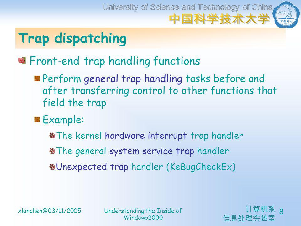 计算机系 信息处理实验室 xlanchen@03/11/2005Understanding the Inside of Windows2000 9 Trap dispatching Interrupt dispatching Exception dispatching System service call dispatching