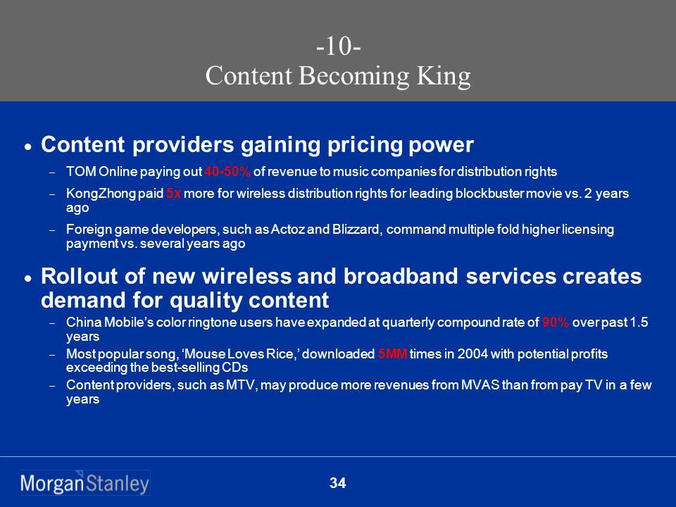 34  Content providers gaining pricing power  TOM Online paying out 40-50% of revenue to music companies for distribution rights  KongZhong paid 5x more for wireless distribution rights for leading blockbuster movie vs.