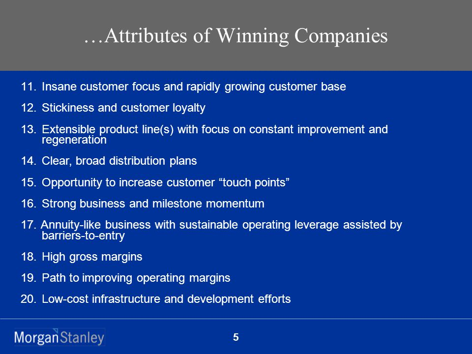 5 …Attributes of Winning Companies 11. Insane customer focus and rapidly growing customer base 12.