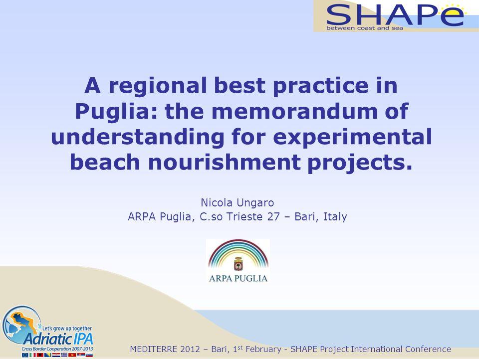 MEDITERRE 2012 – Bari, 1 st February - SHAPE Project International Conference A regional best practice in Puglia: the memorandum of understanding for experimental beach nourishment projects.