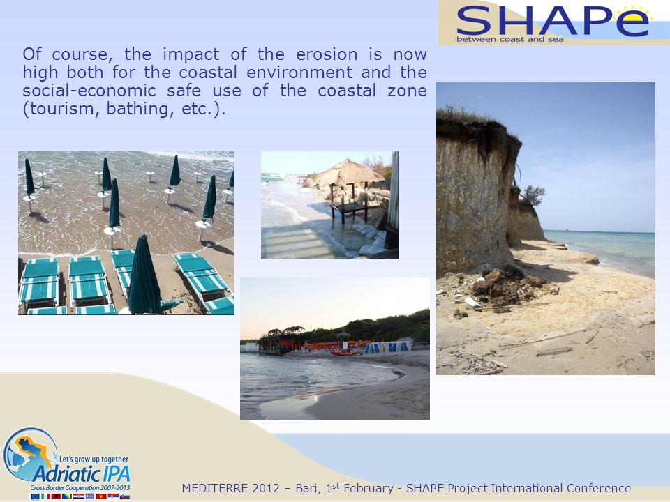 Of course, the impact of the erosion is now high both for the coastal environment and the social-economic safe use of the coastal zone (tourism, bathing, etc.).