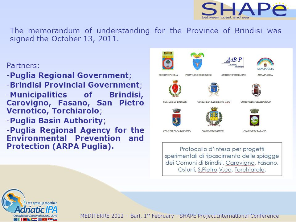 MEDITERRE 2012 – Bari, 1 st February - SHAPE Project International Conference The memorandum of understanding for the Province of Brindisi was signed the October 13, 2011.