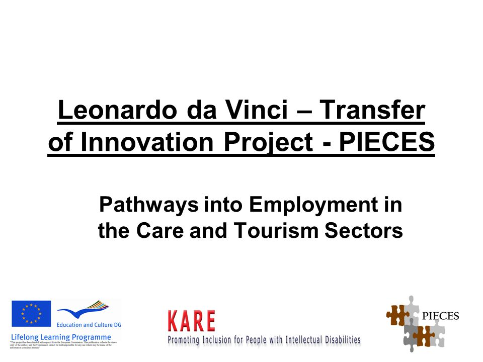 Leonardo da Vinci – Transfer of Innovation Project - PIECES Pathways into Employment in the Care and Tourism Sectors