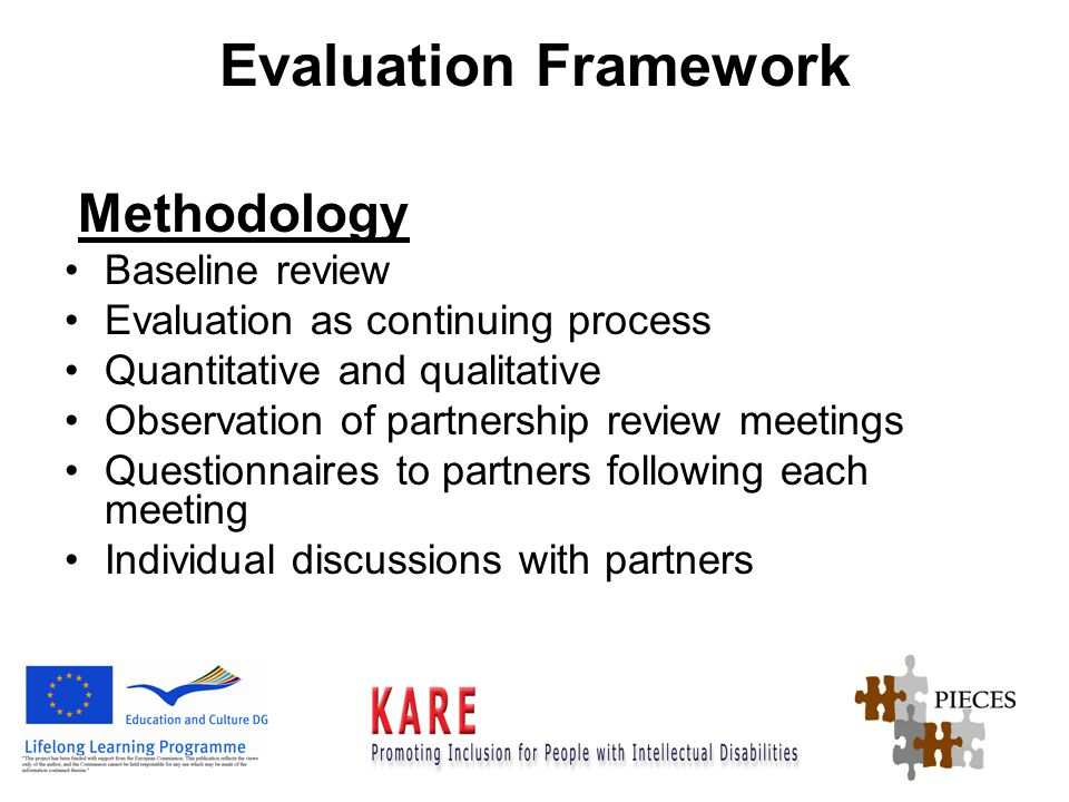 Evaluation Framework Methodology Baseline review Evaluation as continuing process Quantitative and qualitative Observation of partnership review meetings Questionnaires to partners following each meeting Individual discussions with partners