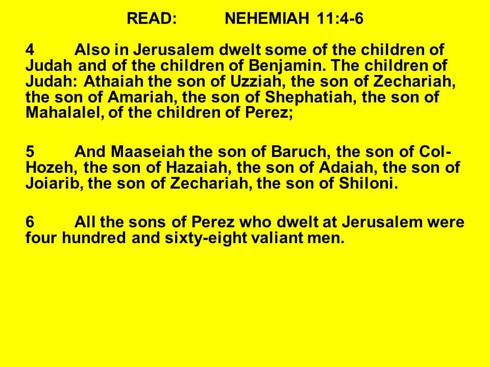 READ:NEHEMIAH 11:4-6 4Also in Jerusalem dwelt some of the children of Judah and of the children of Benjamin.