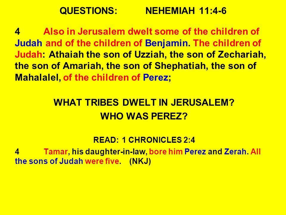 QUESTIONS:NEHEMIAH 11:4-6 4Also in Jerusalem dwelt some of the children of Judah and of the children of Benjamin.