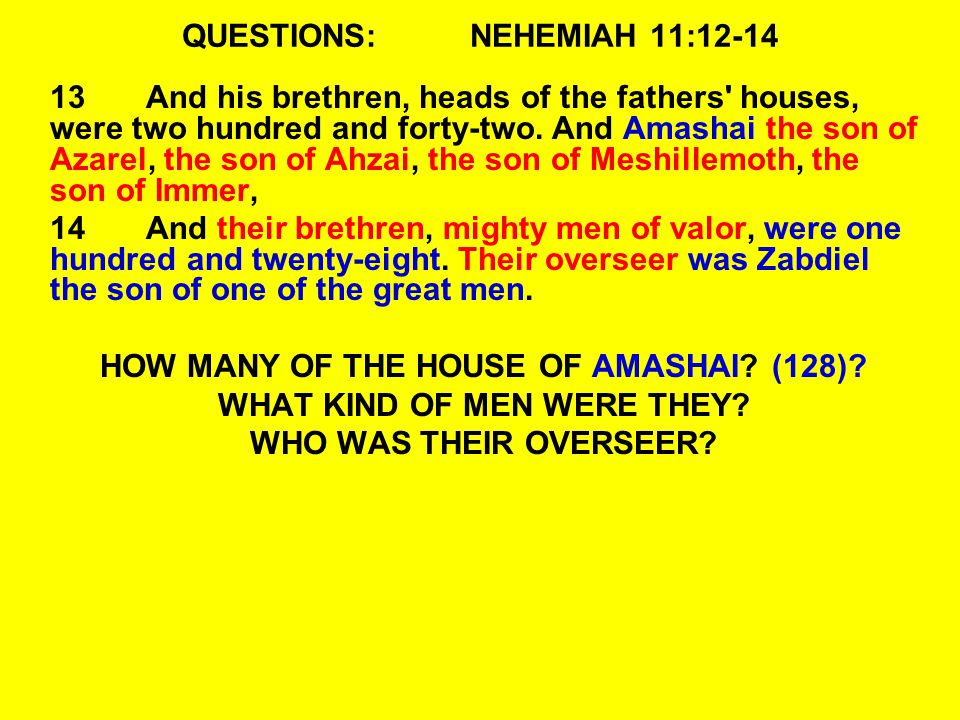 QUESTIONS:NEHEMIAH 11:12-14 13And his brethren, heads of the fathers houses, were two hundred and forty-two.