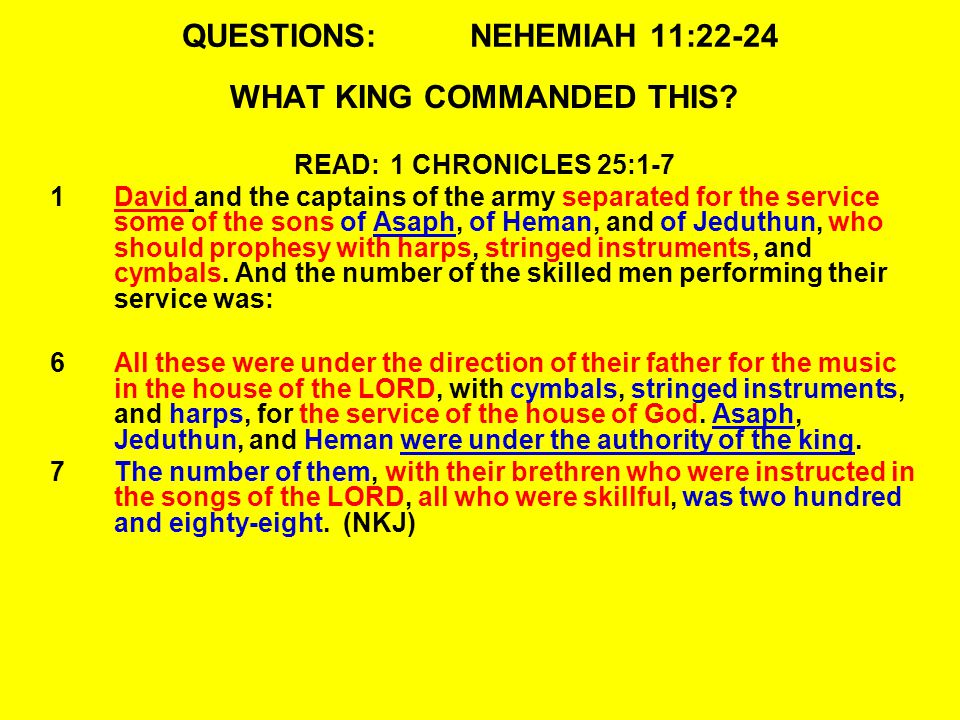 QUESTIONS:NEHEMIAH 11:22-24 WHAT KING COMMANDED THIS.