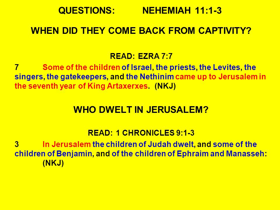 QUESTIONS:NEHEMIAH 11:1-3 WHEN DID THEY COME BACK FROM CAPTIVITY.