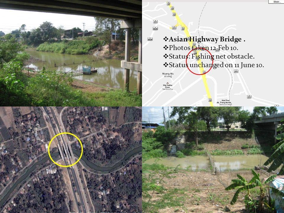  Asian Highway Bridge.  Photos taken 12 Feb 10.  Status: Fishing net obstacle.  Status unchanged on 11 June 10.