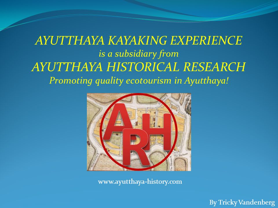 AYUTTHAYA KAYAKING EXPERIENCE is a subsidiary from AYUTTHAYA HISTORICAL RESEARCH Promoting quality ecotourism in Ayutthaya.