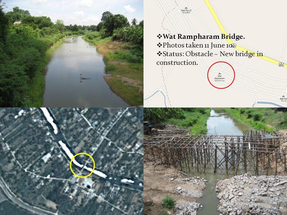  Wat Rampharam Bridge.  Photos taken 11 June 10.  Status: Obstacle – New bridge in construction.