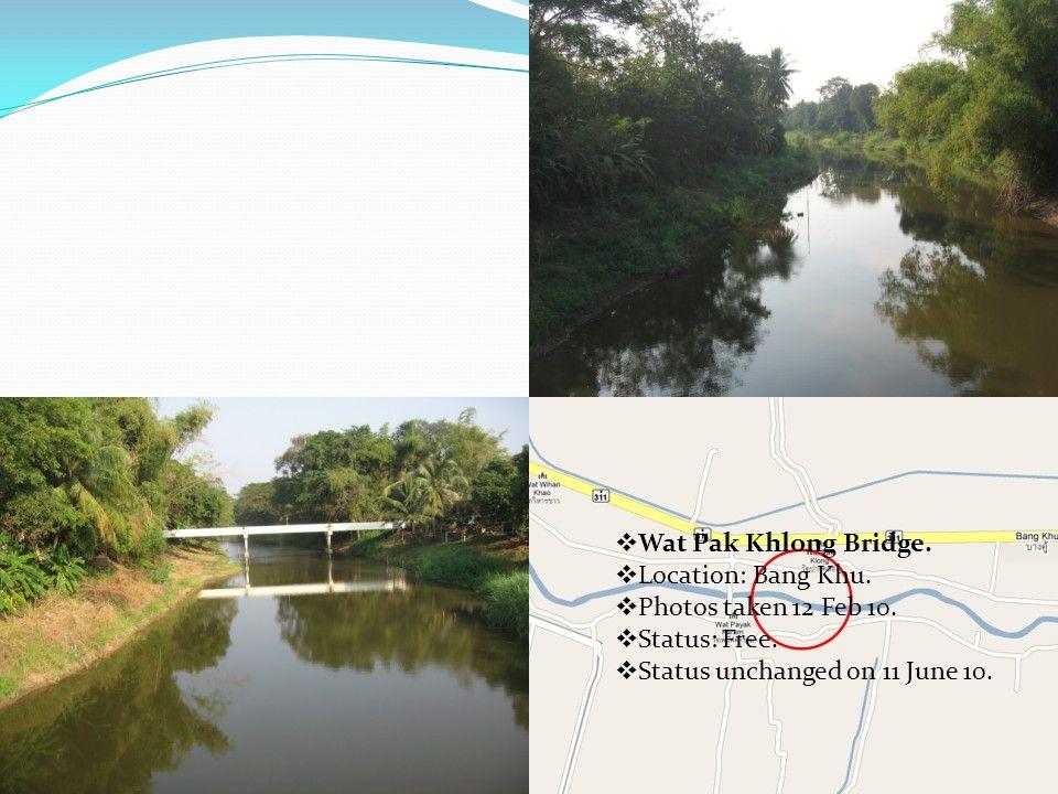  Wat Pak Khlong Bridge.  Location: Bang Khu.  Photos taken 12 Feb 10.  Status: Free.  Status unchanged on 11 June 10.