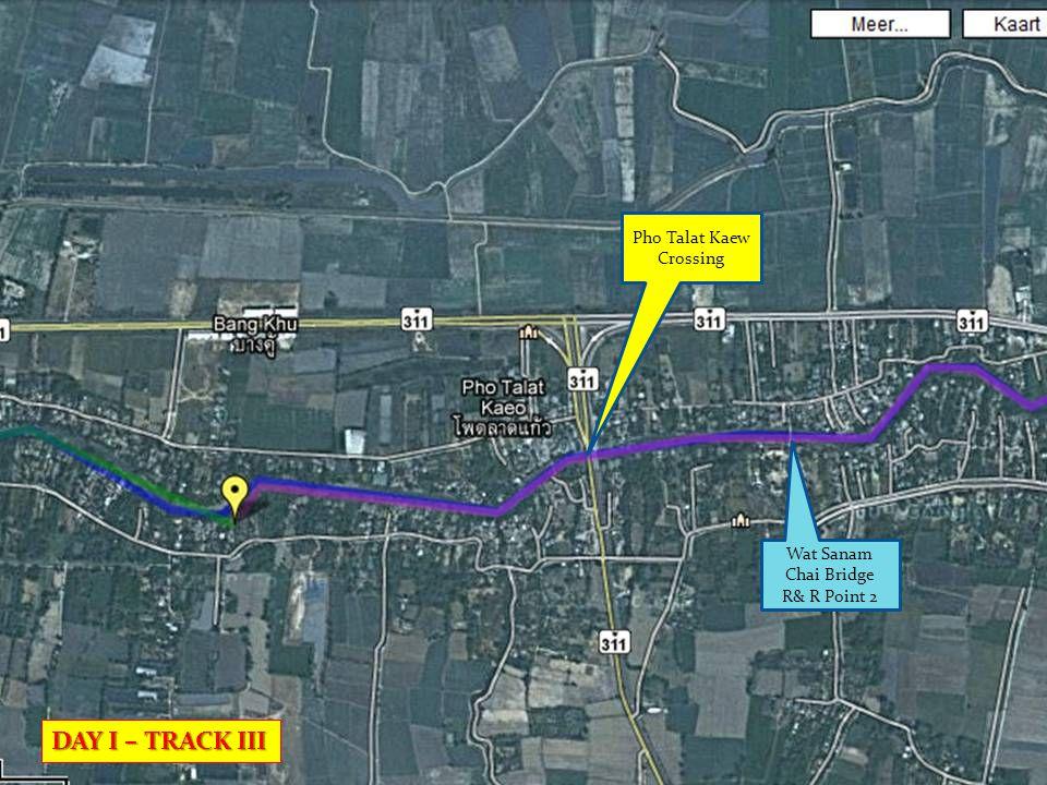 Pho Talat Kaew Crossing Wat Sanam Chai Bridge R& R Point 2 DAY I – TRACK III