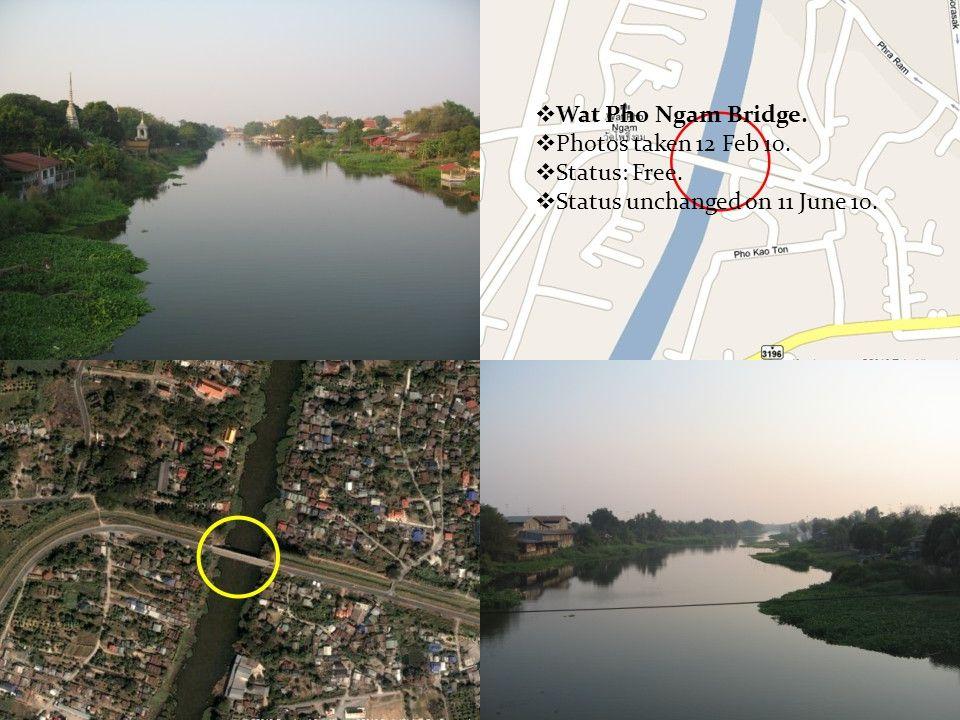  Wat Pho Ngam Bridge.  Photos taken 12 Feb 10.  Status: Free.  Status unchanged on 11 June 10.