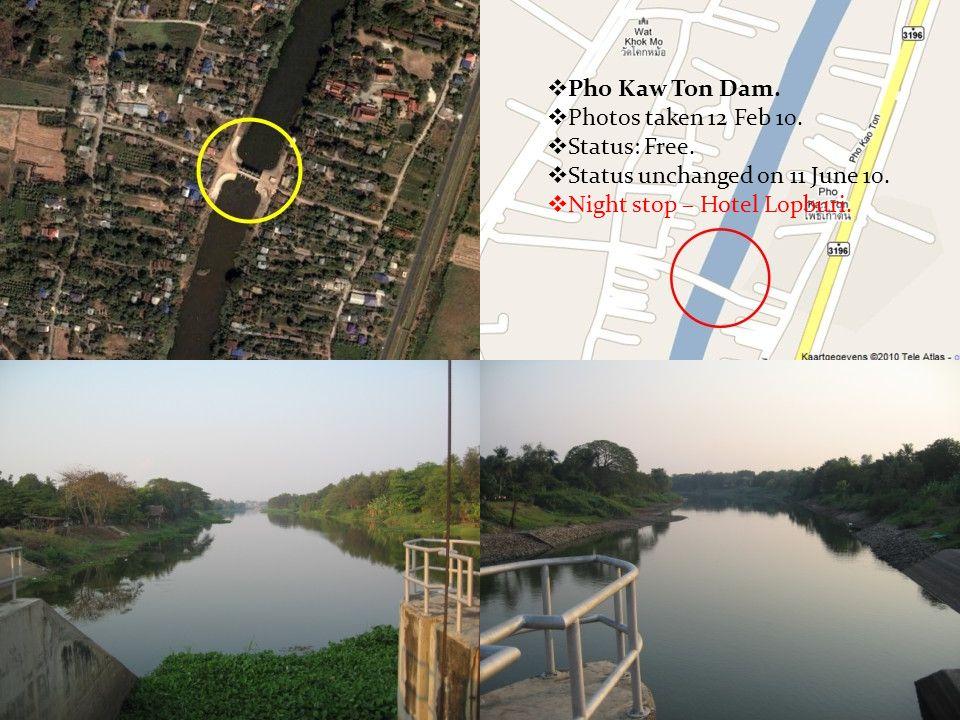  Pho Kaw Ton Dam.  Photos taken 12 Feb 10.  Status: Free.  Status unchanged on 11 June 10.  Night stop – Hotel Lopburi.