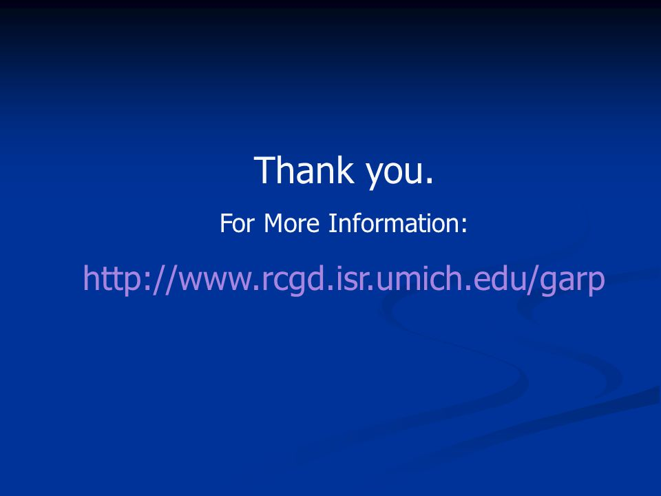 Thank you. For More Information: http://www.rcgd.isr.umich.edu/garp