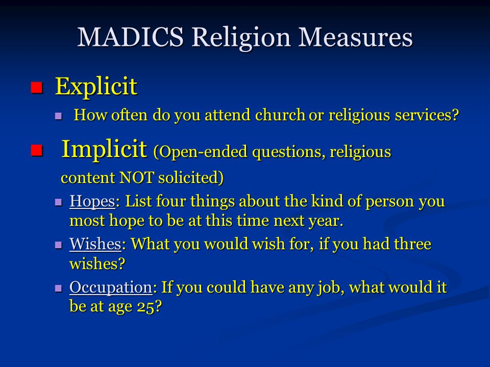MADICS Religion Measures Explicit Explicit How often do you attend church or religious services? How often do you attend church or religious services?