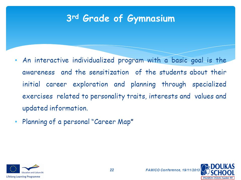 FAMICO Conference, 19/11/2013 22 An interactive individualized program with a basic goal is the awareness and the sensitization of the students about