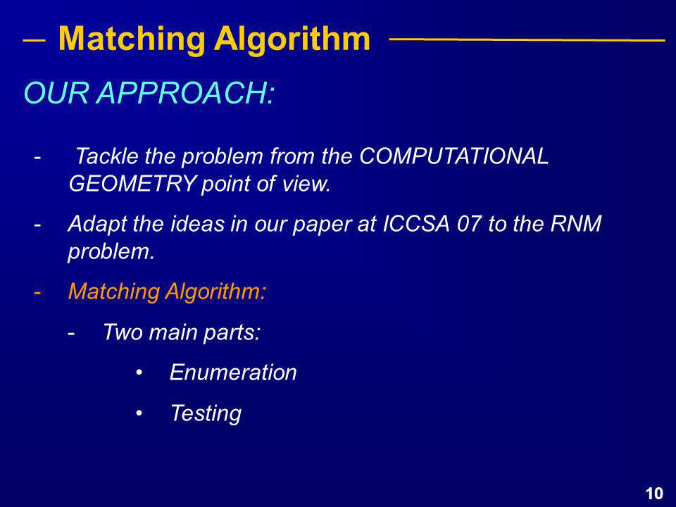 10 Matching Algorithm - Tackle the problem from the COMPUTATIONAL GEOMETRY point of view.