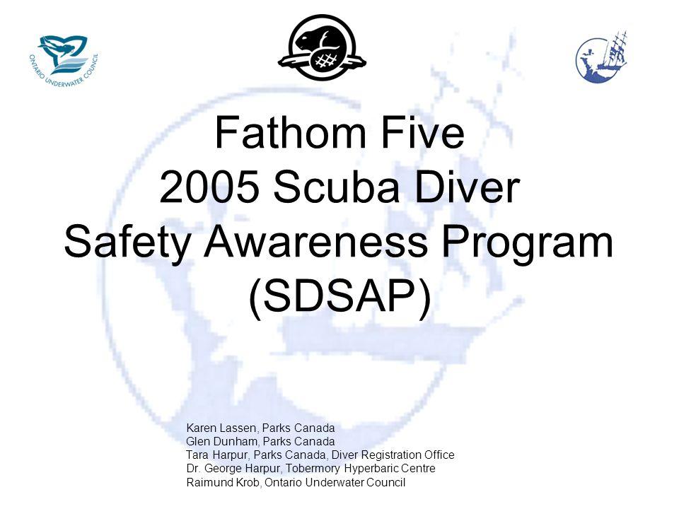 Fathom Five 2005 Scuba Diver Safety Awareness Program (SDSAP) Karen Lassen, Parks Canada Glen Dunham, Parks Canada Tara Harpur, Parks Canada, Diver Registration Office Dr.
